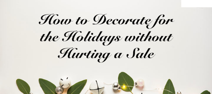 How to Decorate for the Holidays Without Hurting a Sale